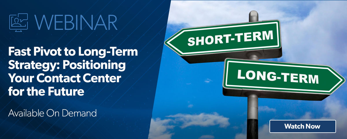 Webinar: Fast Pivot to Long-Term Strategy: Positioning Your Contact Center for the Future