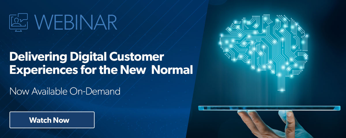 Webinar: Delivering Digital Customer Experiences for the New Normal