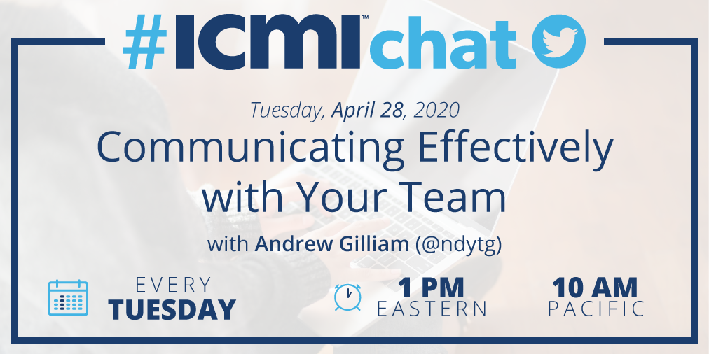 #ICMIchat April 28, 2020, Communicating Effectively with Your Team