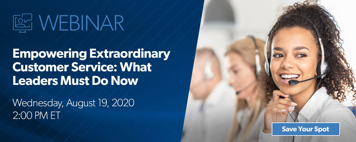 Webinar - Empowering Extraordinary Customer Service: What Leaders Must Do Now