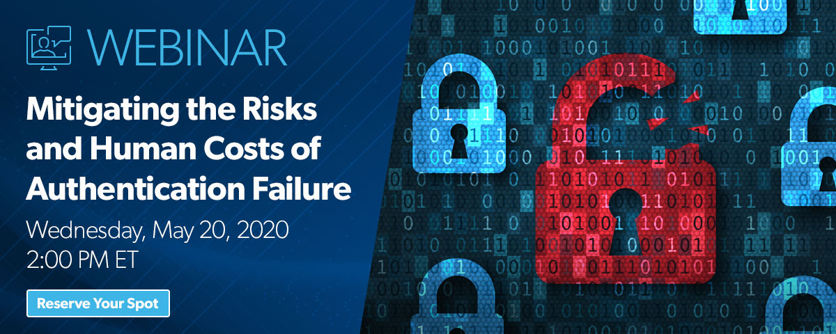 Webinar: Mitigating the Risks and Human Costs of Authentication Failure